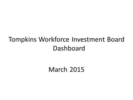 Tompkins Workforce Investment Board Dashboard March 2015.