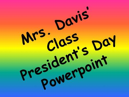 "Mrs. Davis' Class President's Day Powerpoint J. Clinton He was the first ""Baby Boomer"" president. Is allergic to milk. Was the 42 president of the U.S.A."