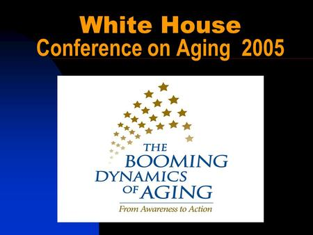 White House Conference on Aging 2005. T h e W h i t e H o u s e.