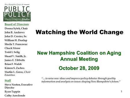 "1 New Hampshire Coalition on Aging Annual Meeting October 28, 2009 ""…to raise new ideas and improve policy debates through quality information and analysis."