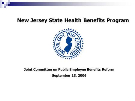New Jersey State Health Benefits Program Joint Committee on Public Employee Benefits Reform September 13, 2006.