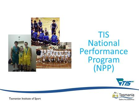 TIS National Performance Program (NPP). Basketball Australia's High Performance Objectives Key Outcome - Ensure the supply of talented players and coaches.