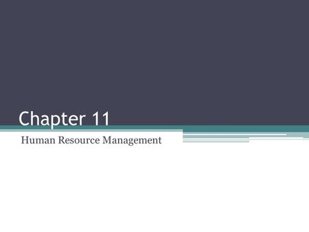 Chapter 11 Human Resource Management. Humans – The Ultimate Resource Why are employees called the ultimate resource? Human Resource Management: ▫Determining.