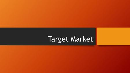 Target Market. What is target marketing? Is a group of customers towards which a business has decided to aim its marketing efforts and ultimately its.