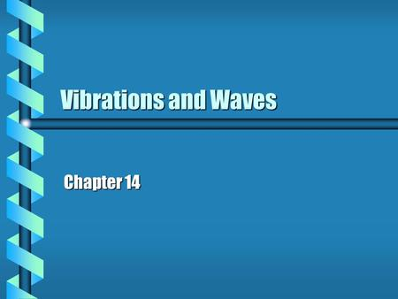 Vibrations and Waves Chapter 14 Vibrations and oscillations  Periodic motions ( )  Periodic motions ( like: uniform circular motion )  usually motions.