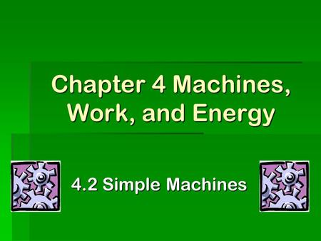 Chapter 4 Machines, Work, and Energy