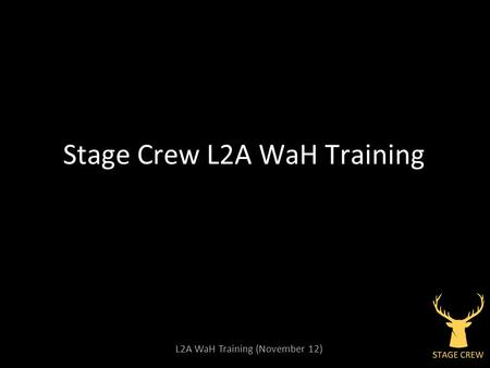 L2A WaH Training (November 12) Stage Crew L2A WaH Training.