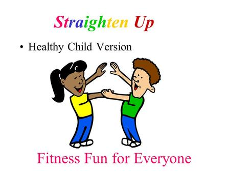 Healthy Child Version Fitness Fun for Everyone Straighten Up.