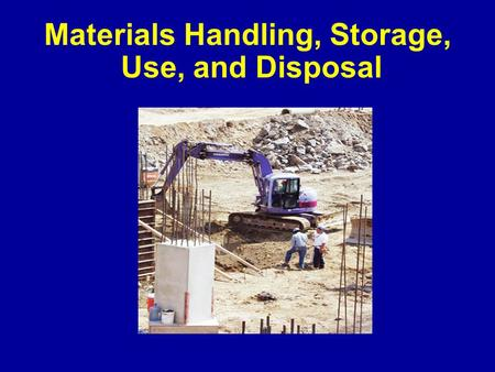 Materials Handling, Storage, Use, and Disposal. Overview -- Handling and Storing Materials Involves diverse operations: Manual material handling  Carrying.