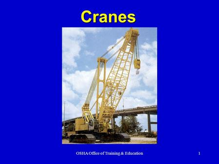 OSHA Office of Training & Education1 Cranes. 2 Major Causes of Crane Accidents Contact with power lines Overturns Falls Mechanical failures.