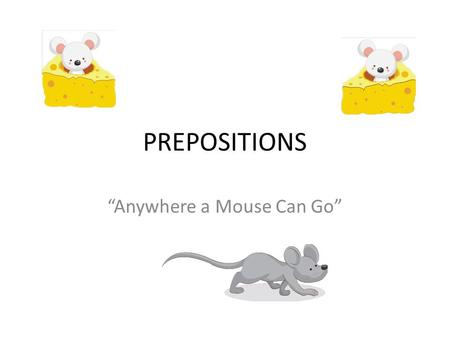 """Anywhere a Mouse Can Go"""
