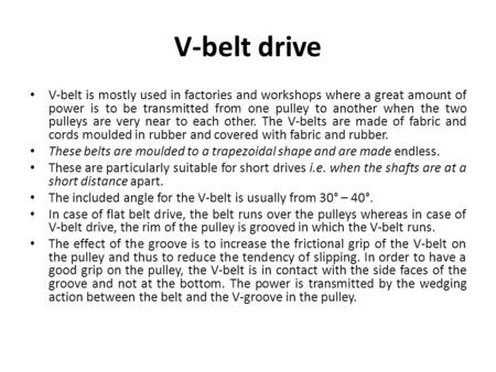 V-belt drive V-belt is mostly used in factories and workshops where a great amount of power is to be transmitted from one pulley to another when the two.