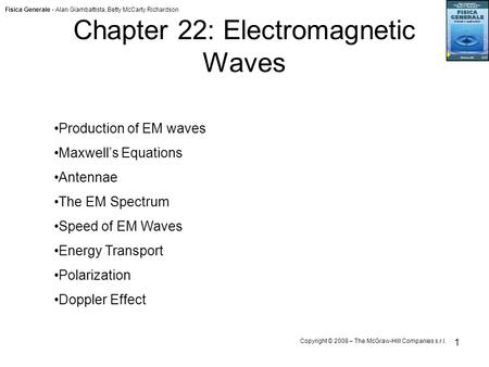 Fisica Generale - Alan Giambattista, Betty McCarty Richardson Copyright © 2008 – The McGraw-Hill Companies s.r.l. 1 Chapter 22: Electromagnetic Waves Production.