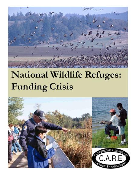 National Wildlife Refuges: Funding Crisis. About the Cooperative Alliance for Refuge Enhancement CARE is a unique coalition of 21 conservation, scientific,