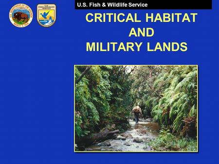 U.S. Fish & Wildlife Service CRITICAL HABITAT AND MILITARY LANDS.