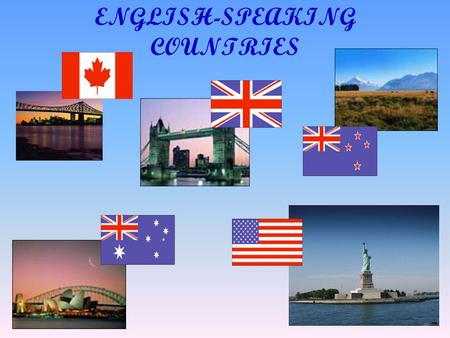 ENGLISH-SPEAKING COUNTRIES. the smallest continent the largest island the Pacific Ocean the Indian Ocean.