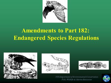 NYS Department of Environmental Conservation Fish, Wildlife & Marine Resources Amendments to Part 182: Endangered Species Regulations.