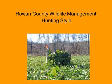 Rowan County Wildlife Management Hunting Style. Animal rights activists does not understand the care that hunters share. They do not realize that we take.