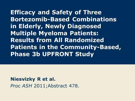 Efficacy and Safety of Three Bortezomib-Based Combinations in Elderly, Newly Diagnosed Multiple Myeloma Patients: Results from All Randomized Patients.