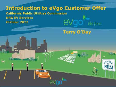 1 1 Introduction to eVgo Customer Offer California Public Utilities Commission NRG EV Services October 2011 Terry O'Day.
