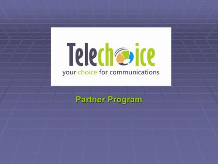 Partner Program. Telechoice Consulting offers a referral based partnership program, resulting in benefits to both you and your clients. Today, businesses.