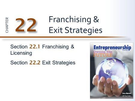CHAPTER Section 22.1 Franchising & Licensing Section 22.2 Exit Strategies Franchising & Exit Strategies.