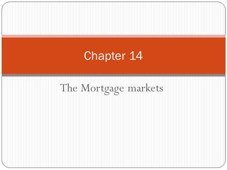 The Mortgage markets Chapter 14. Chapter Preview Part of the American Dream is to own your own home. But the average price of a home is well over $235,000.