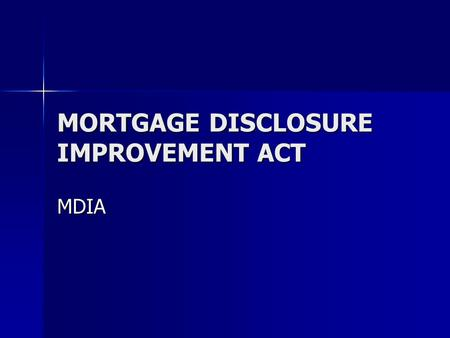 MORTGAGE DISCLOSURE IMPROVEMENT ACT MDIA. Today's Objective LEARN THE IMPORTANCE OF THIS REGULATION TO OUR INDUSTRY AND CONSUMERS LEARN THE IMPORTANCE.