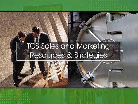 TCS Sales and Marketing Resources & Strategies.  Sales and Customer Relations  Product Leadership  Service Focus The TCS Business Model.