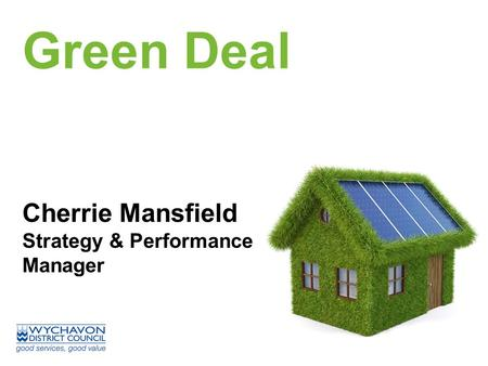 Green Deal Cherrie Mansfield Strategy & Performance Manager.