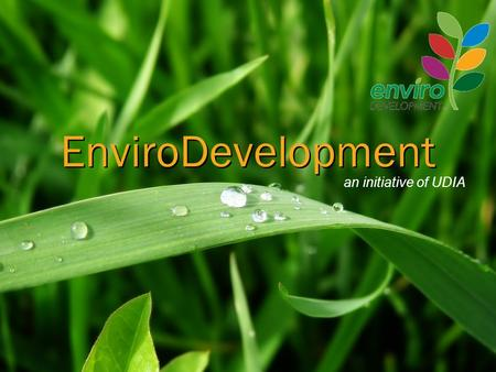 An initiative of UDIA EnviroDevelopment. EnviroDevelopment Overview Independent certification of sustainability credentials Breadth of coverage - energy,