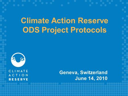 Climate Action Reserve ODS Project Protocols Geneva, Switzerland June 14, 2010.