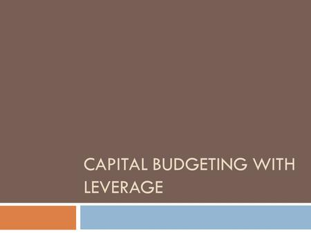 CAPITAL BUDGETING WITH LEVERAGE. Introduction  Discuss three approaches to valuing a risky project that uses debt and equity financing.  Initial Assumptions.