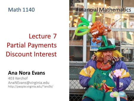Lecture 7 Partial Payments Discount Interest Ana Nora Evans 403 Kerchof  Math 1140 Financial Mathematics.
