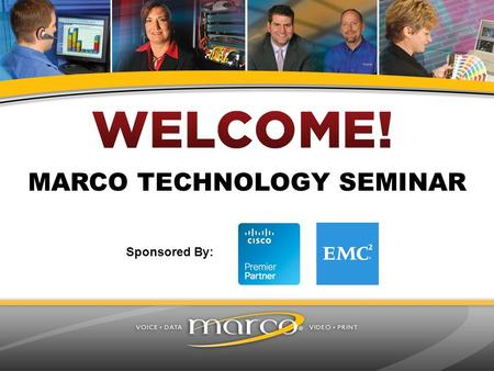 MARCO TECHNOLOGY SEMINAR Sponsored By:. 2:15-2:30 p.m. Registration and Welcome 2:30-4:30 p.m.Cisco Networking, Video and Data Center 4:30-5:15 p.m. EMC.