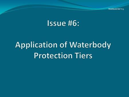 Notebook Ref 6.3. Questions Tier 3 discussion has been addressed separately... How is Tier 1 / Tier 2 protection applied? ALL waterbodies are protected.