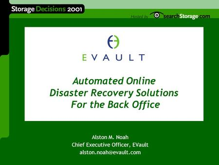 The Next Logical Step in Backup and Recovery Alston M. Noah Chief Executive Officer, EVault Automated Online Disaster Recovery Solutions.