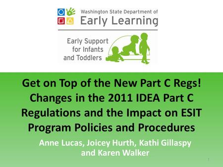 Get on Top of the New Part C Regs! Changes in the 2011 IDEA Part C Regulations and the Impact on ESIT Program Policies and Procedures Anne Lucas, Joicey.