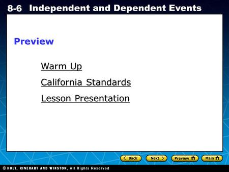 Holt CA Course 1 8-6 Independent and Dependent Events Warm Up Warm Up California Standards California Standards Lesson Presentation Lesson PresentationPreview.