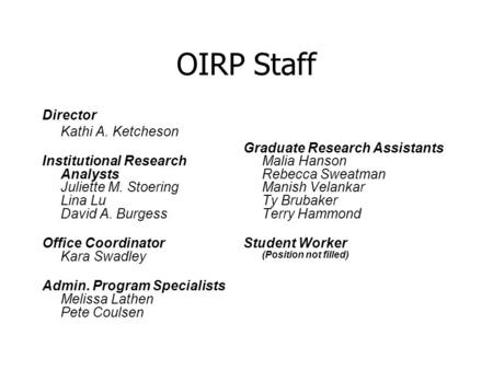 OIRP Staff Director Kathi A. Ketcheson Institutional Research Analysts Juliette M. Stoering Lina Lu David A. Burgess Office Coordinator Kara Swadley Admin.