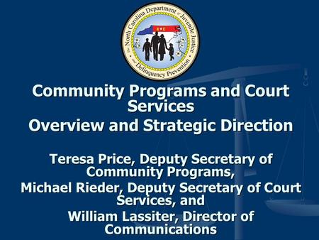 Community Programs and Court Services Overview and Strategic Direction Teresa Price, Deputy Secretary of Community Programs, Michael Rieder, Deputy Secretary.