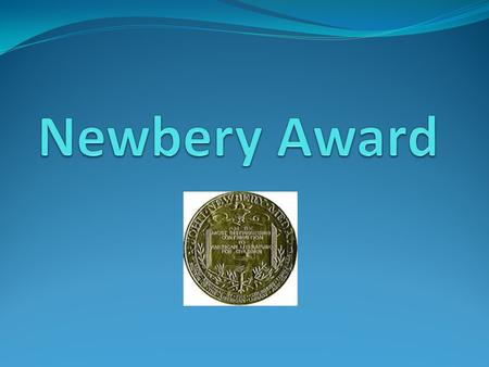 Newbery Award The Newbery Medal is awarded every year by the American Library Association for the most distinguished American children's book published.