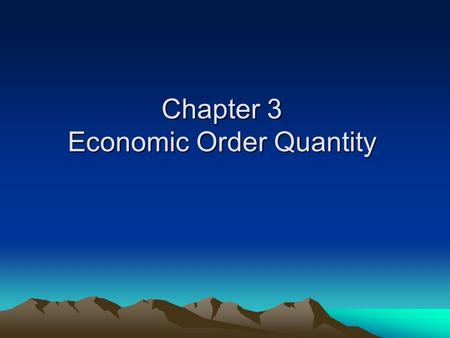 Chapter 3 Economic Order Quantity. Defining the economic order quantity.