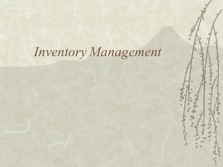 Inventory Management. Inventory Objective:  Meet customer demand and be cost- effective.