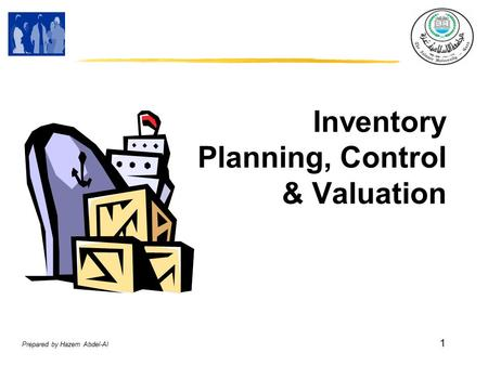 Prepared by Hazem Abdel-Al 1 Inventory Planning, Control & Valuation.