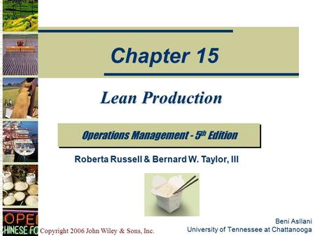 Copyright 2006 John Wiley & Sons, Inc. Beni Asllani University of Tennessee at Chattanooga Lean Production Operations Management - 5 th Edition Chapter.