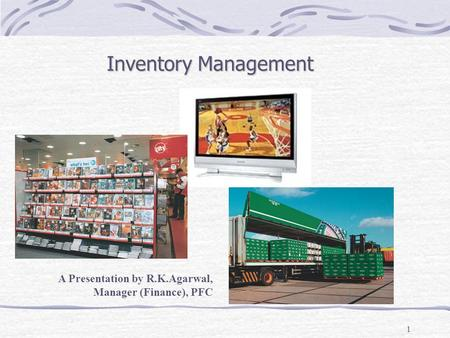 Inventory Management A Presentation by R.K.Agarwal, Manager (Finance), PFC.