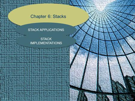 Chapter 6: Stacks STACK APPLICATIONS STACK IMPLEMENTATIONS CS 240 35.