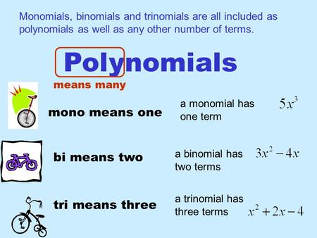 Polynomials mono means one bi means two tri means three