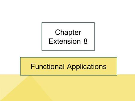 Functional Applications Chapter Extension 8. ce8-2 Study Questions Copyright © 2014 Pearson Education, Inc. Publishing as Prentice Hall Q1: What is the.